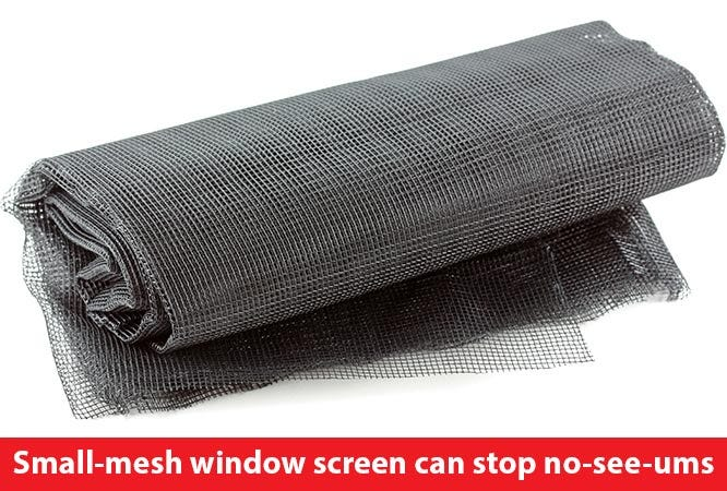 Small-mesh screens can keep No-See-Ums from entering your house